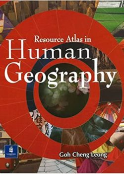 Resource Atlas in Human Geography by Goh Cheng Leong – Longman
