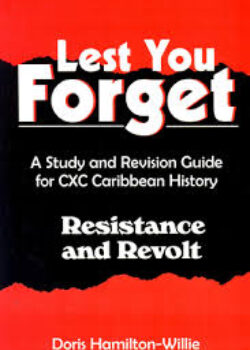 Lest You Forget- A Study and Revision Guide for CXC Caribbean History-Resistance and Revolt